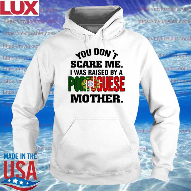 You don't Scare me I was Raised by a Portuguese Mother s Hoodie