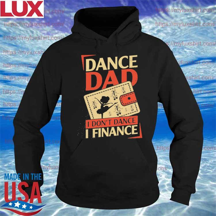 Ballet dad Dance Dad I Don't Dance I finance Father's day s Hoodie