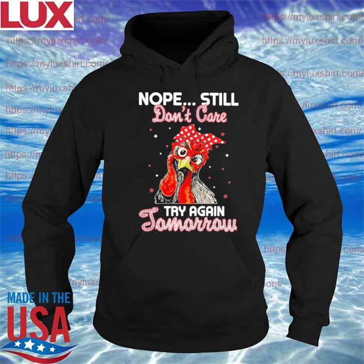 Chicken Nope still don't care try again Tomorrow s Hoodie