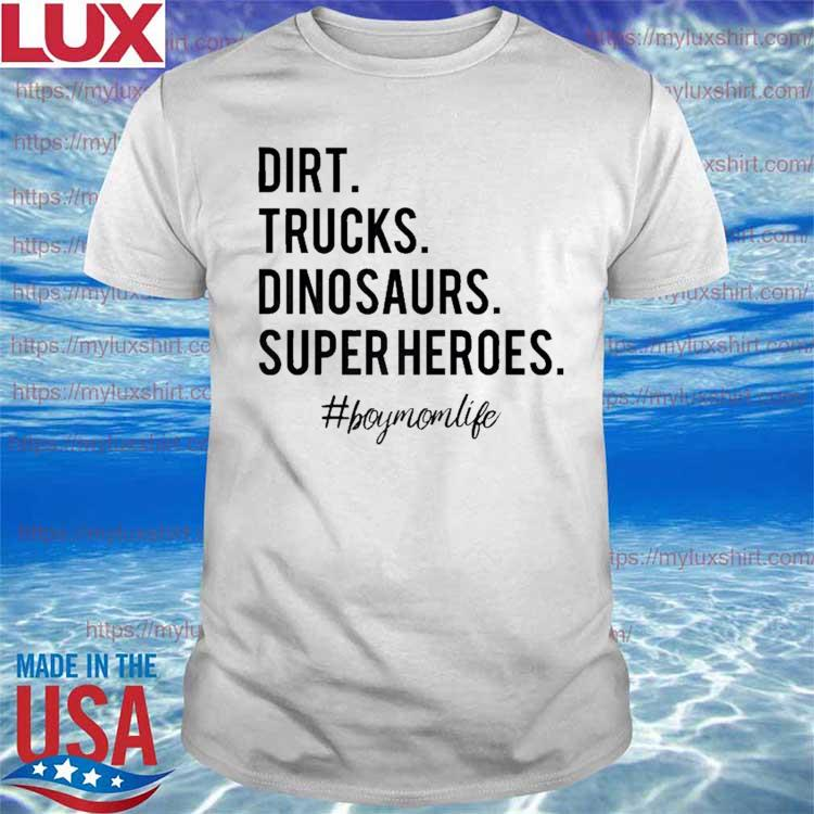 Dirt trucks dinosaurs superheroes boy mom life mother's day shirt