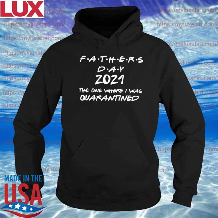 Father's day 2021 anti Virus-19 The one where I was Quarantined s Hoodie