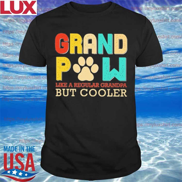 Father's day Grand Paw Like a Regular Grandpa But Cooler shirt