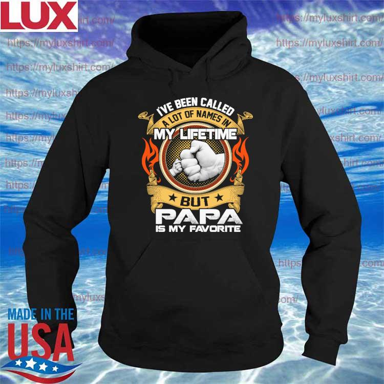 Father's day I've Been called My lifetime but Papa Is My favorite s Hoodie