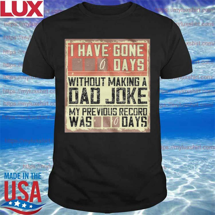 Funny I Have Gone 0 Days Without Making A Dad Joke 2021 tee Shirt