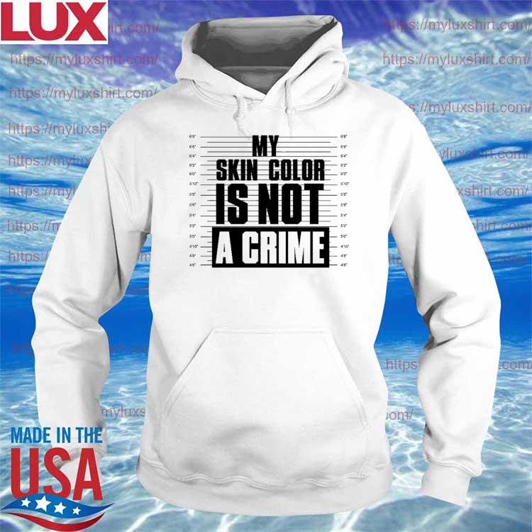 Funny My Skin Color Is Not A Crime 2021 s Hoodie