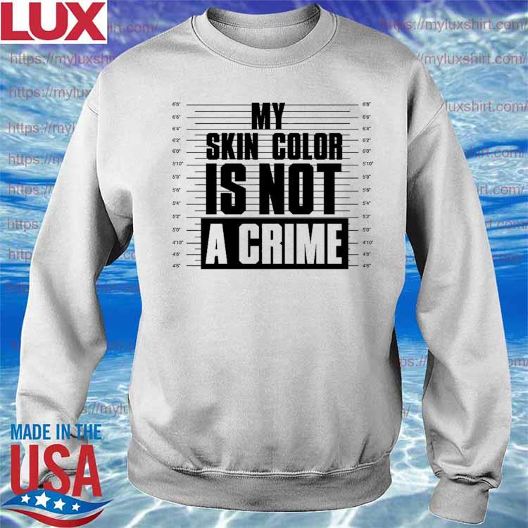 Funny My Skin Color Is Not A Crime 2021 s Sweatshirt