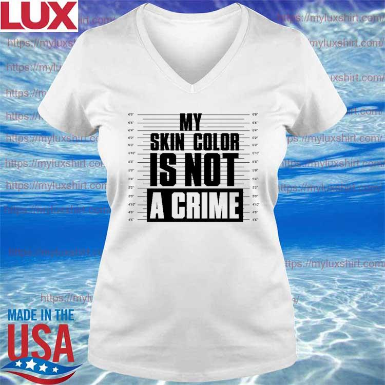 Funny My Skin Color Is Not A Crime 2021 s V-neck