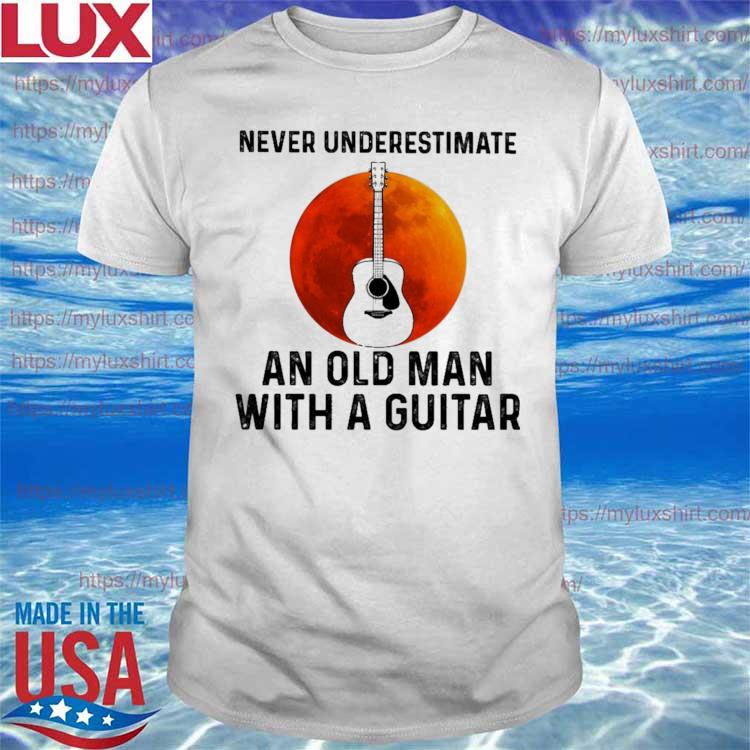 Guitar Never underestimate AN old Man A Guitar Blood Moon shirt