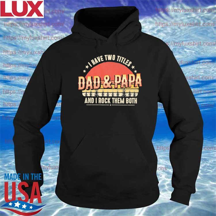 I have two titles Dad and Papa and I rock them both Father's Day vintage s Hoodie