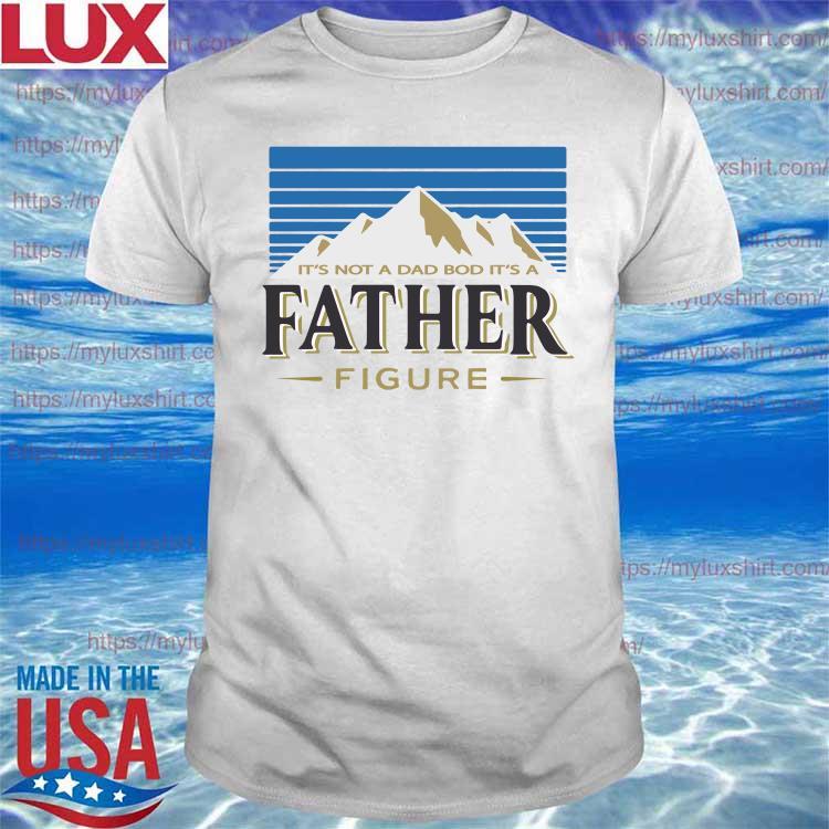 It's Not A Da Bod It's A Father Figure Busch Light Shirt