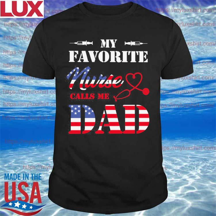 My Favorite Nurse Calls Me Dad Father's day USA flag shirt