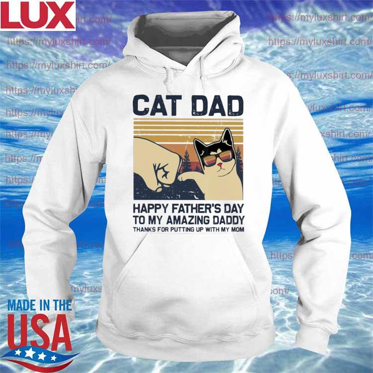 Official Cat Dad Happy Father's Day to my amazing Daddy thanks for putting up with my Mom vintage s Hoodie