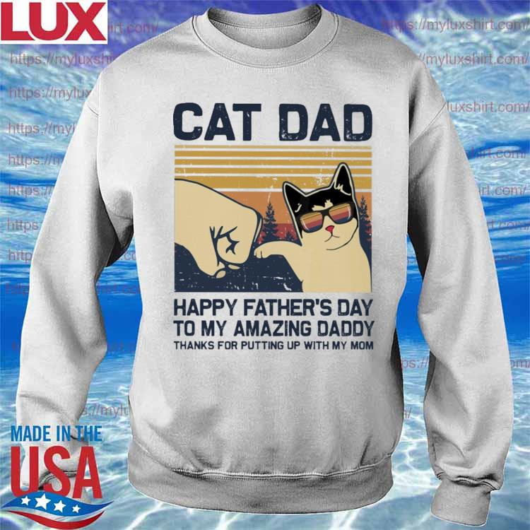 Official Cat Dad Happy Father's Day to my amazing Daddy thanks for putting up with my Mom vintage s Sweatshirt