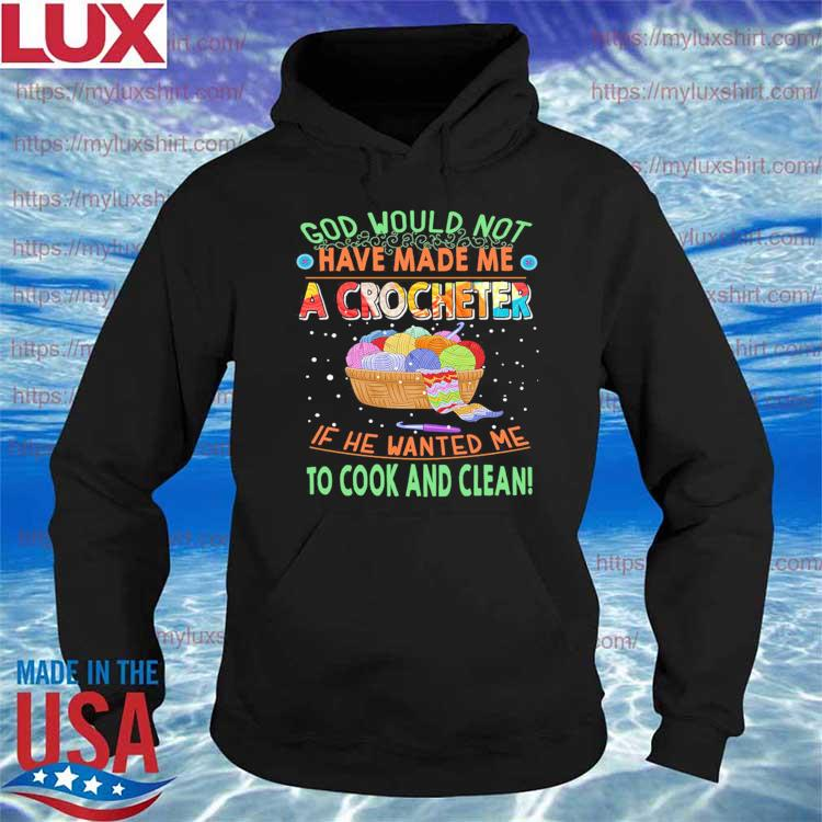 Official God would not have made Me A crocheter If He wanted Me to cook and clean s Hoodie
