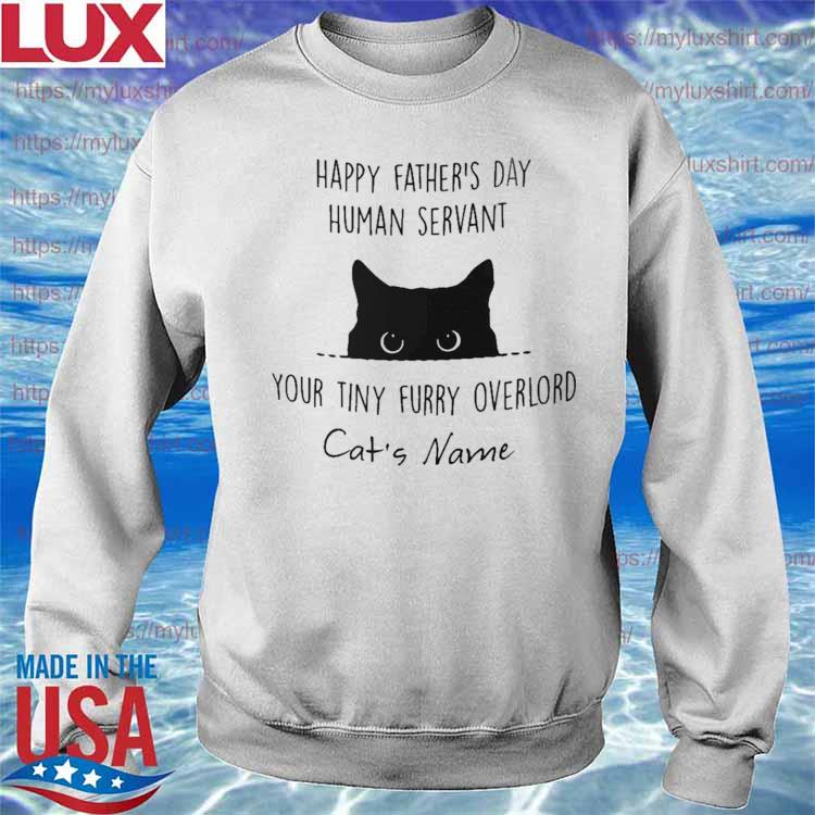 Official Happy father's day human servant you tiny furry overlord cat's name T-s Sweatshirt