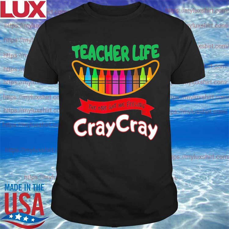 Official Teacher Life the one got me feeling Cray Cray shirt