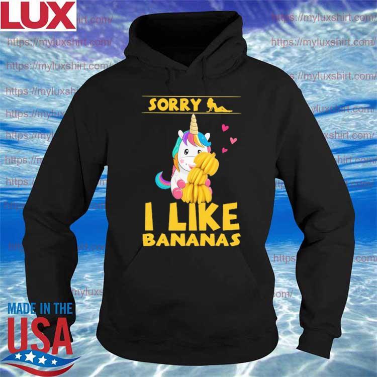 Official Unicorn Sorry I like Bananas s Hoodie