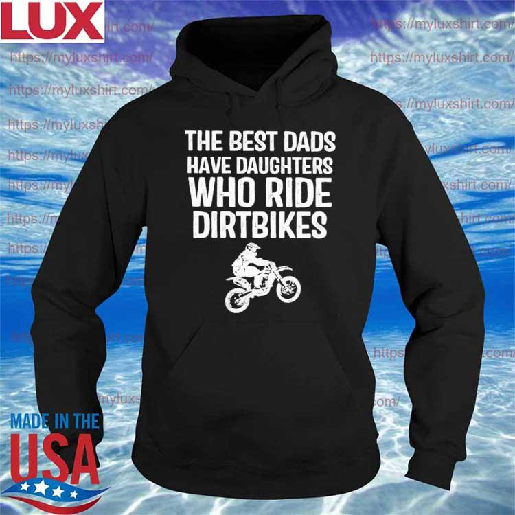 The Best Dads Have Daughters Who Ride Dirt Bikes Father's day s Hoodie