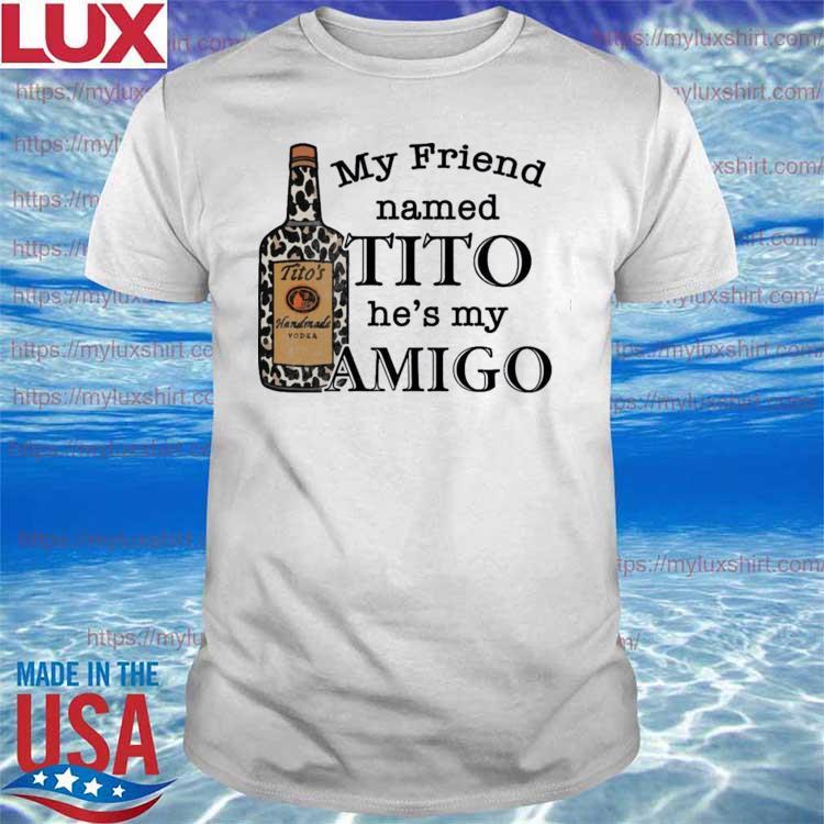 Vodka My Friend Named Tito He's My Amigo Shirt