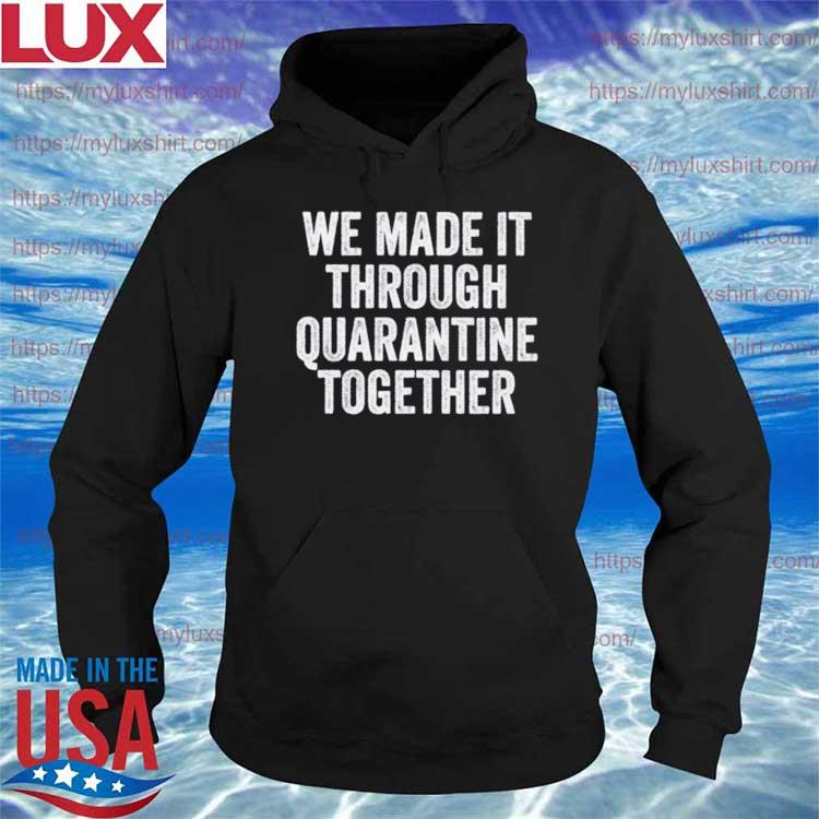 We made it through quarantine together s Hoodie