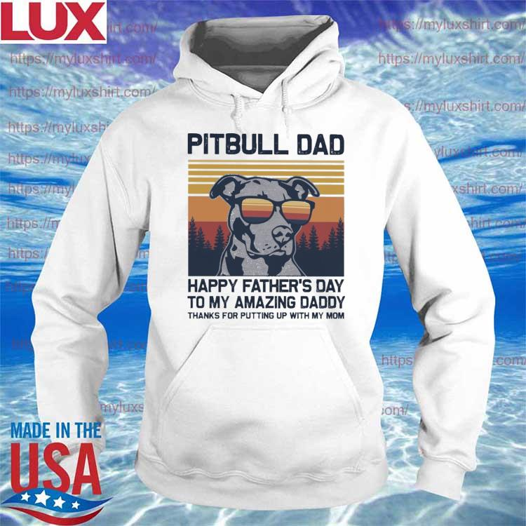 Pitbull Dad happy Father's Day to my amazing Daddy thanks for putting up with my Mom vintage s Hoodie