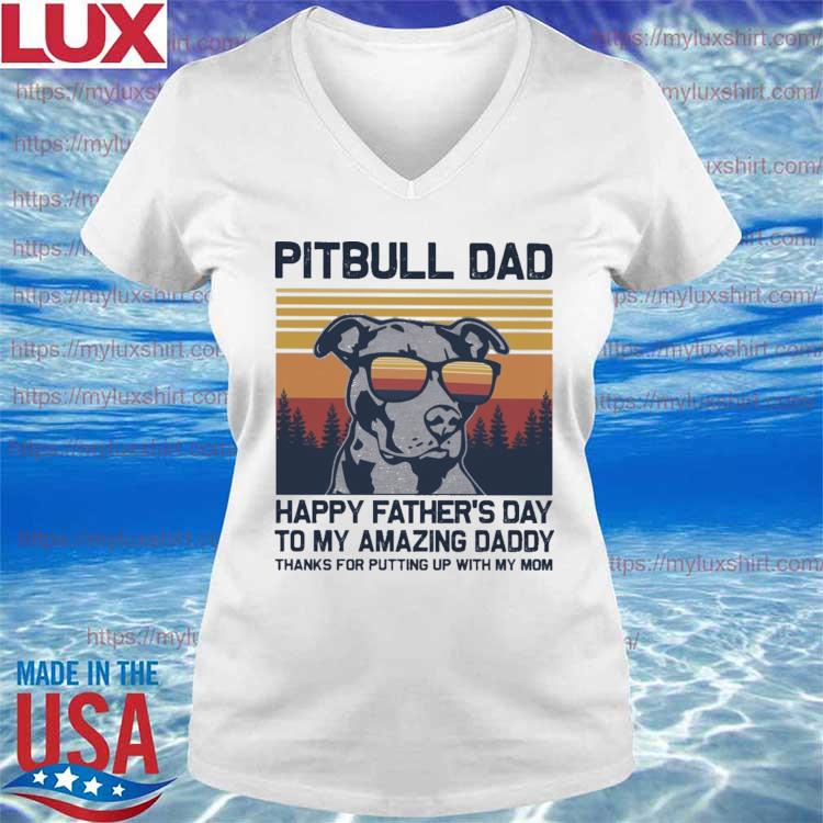 Pitbull Dad happy Father's Day to my amazing Daddy thanks for putting up with my Mom vintage s V-neck