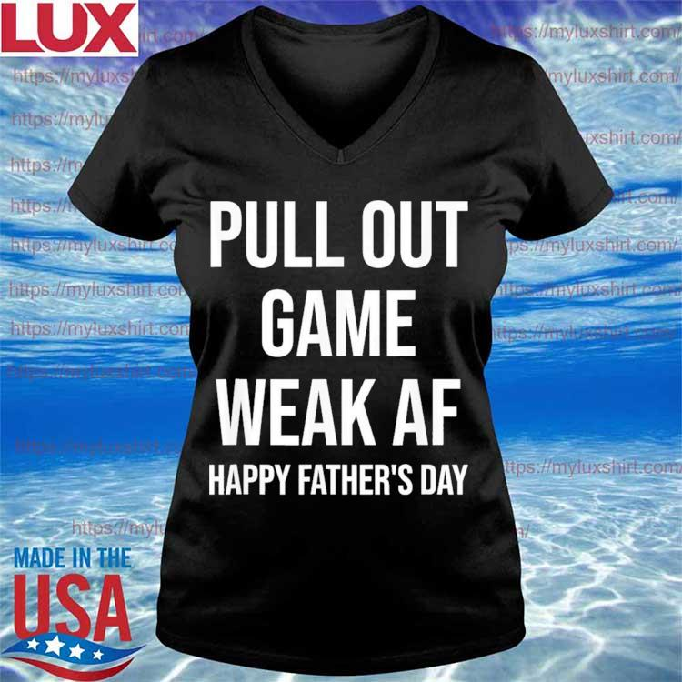 Pull Out Game Weak AF dad daddy grandpa father's day Shirt V-neck