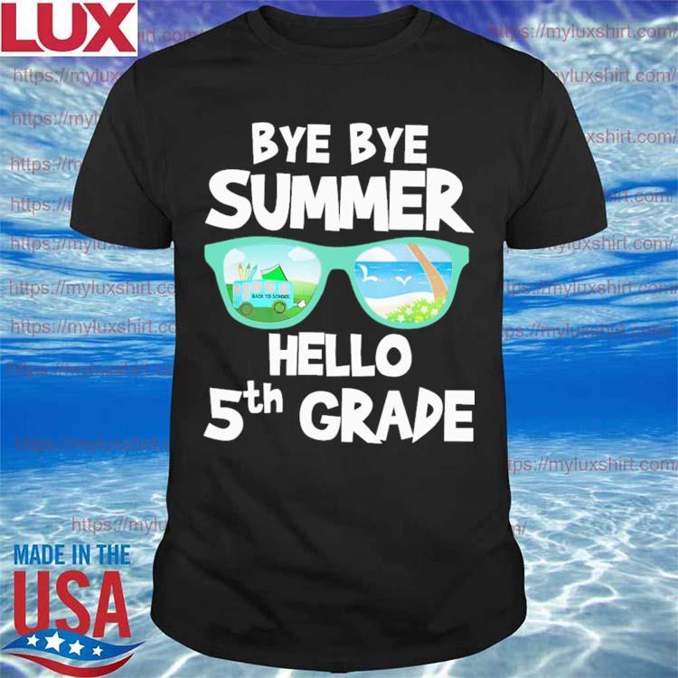 Bye Bye Summer Hello 5th Grade Back to School shirt