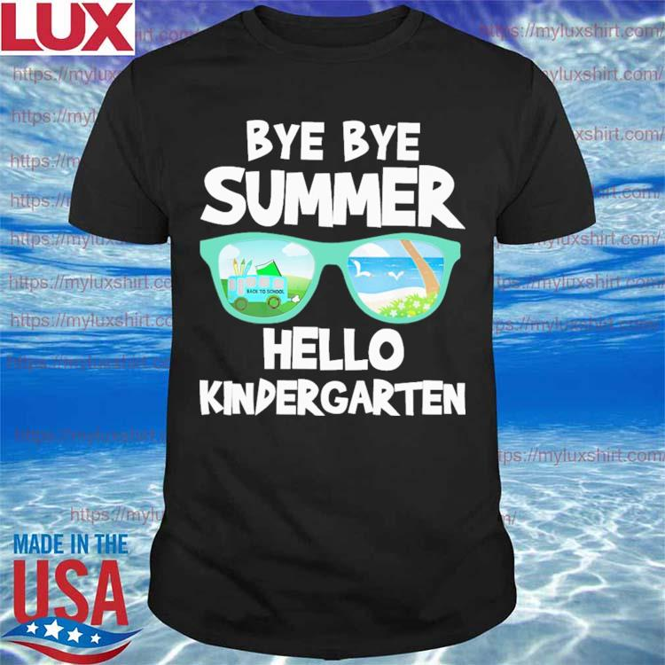 Bye Bye Summer Hello Kindergarten Back to School shirt