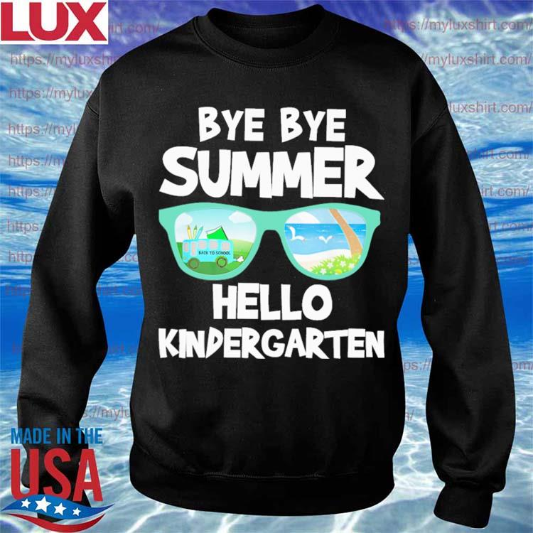 Bye Bye Summer Hello Kindergarten Back to School s Sweatshirt