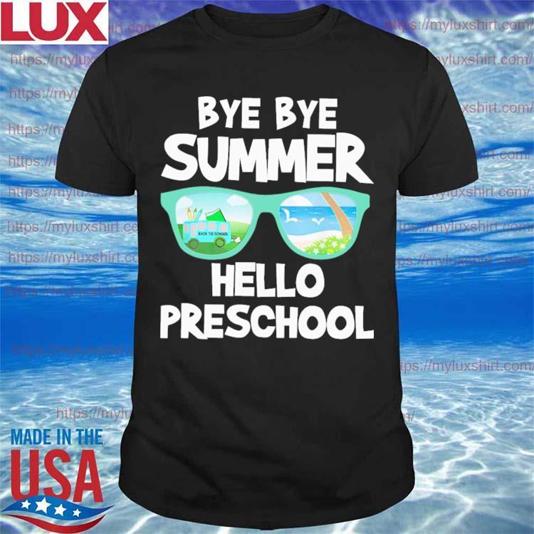 Bye Bye Summer Hello Preschool Back to School shirt