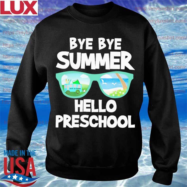Bye Bye Summer Hello Preschool Back to School s Sweatshirt