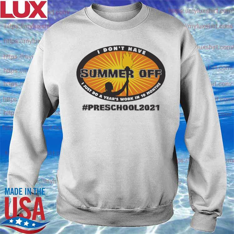I don't have Summer Off I just do a Year's work in 10 Months #Preschool 2021 s Sweatshirt
