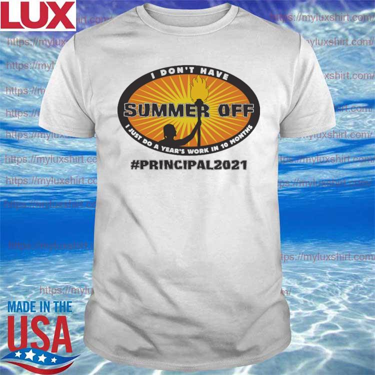 I don't have Summer Off I just do a Year's work in 10 Months #Principal 2021 shirt