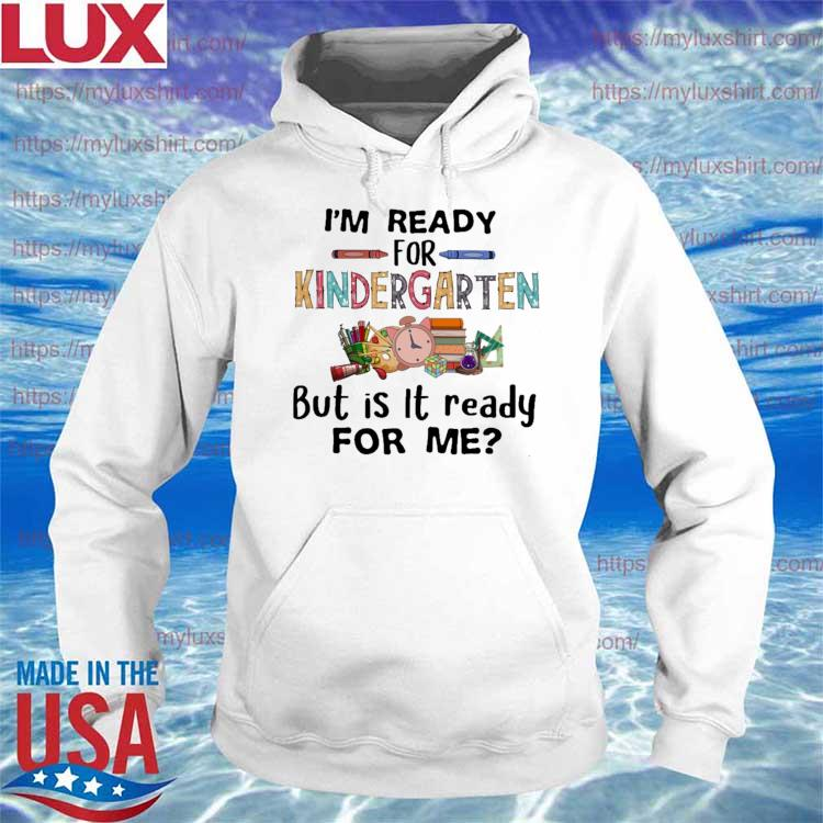 I'm ready for Kindergarten but is it ready for me back to school s Hoodie
