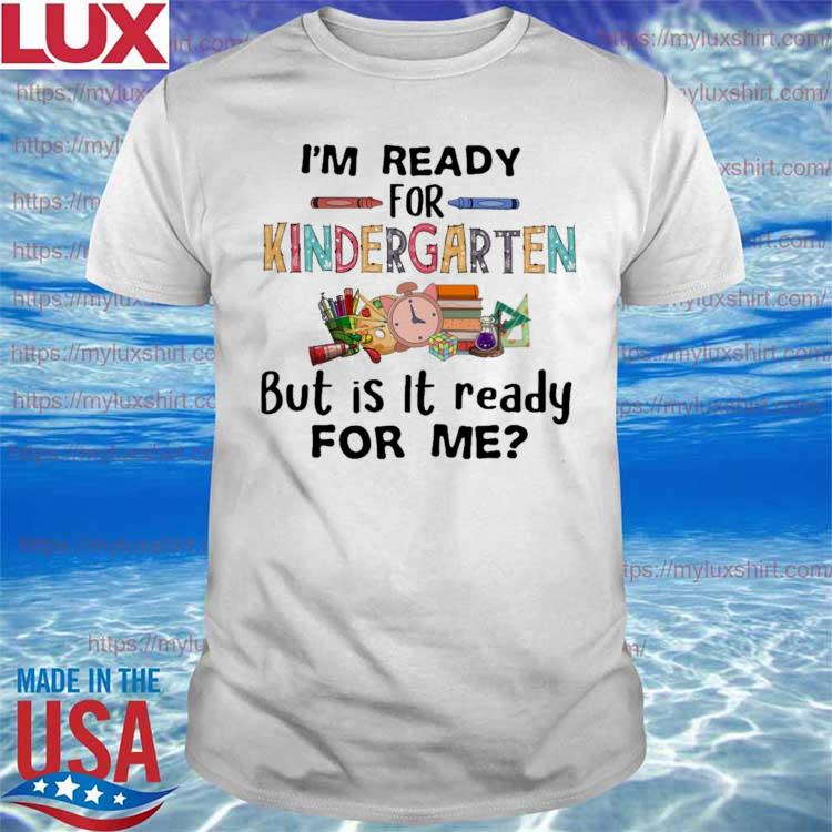 I'm ready for Kindergarten but is it ready for me back to school shirt