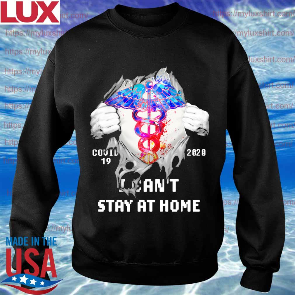 Blood inside me Nurse covid-19 2020 I can't stay at home s Sweatshirt