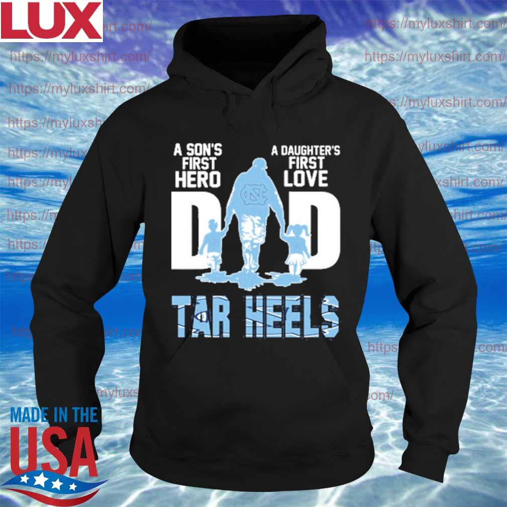 Carolina Tar Heels Chargers Dad a son's first Hero a Daughter's first love s Hoodie