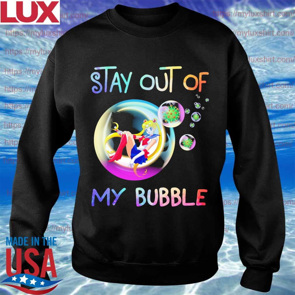Sailor moon stay out of my bubble s Sweatshirt