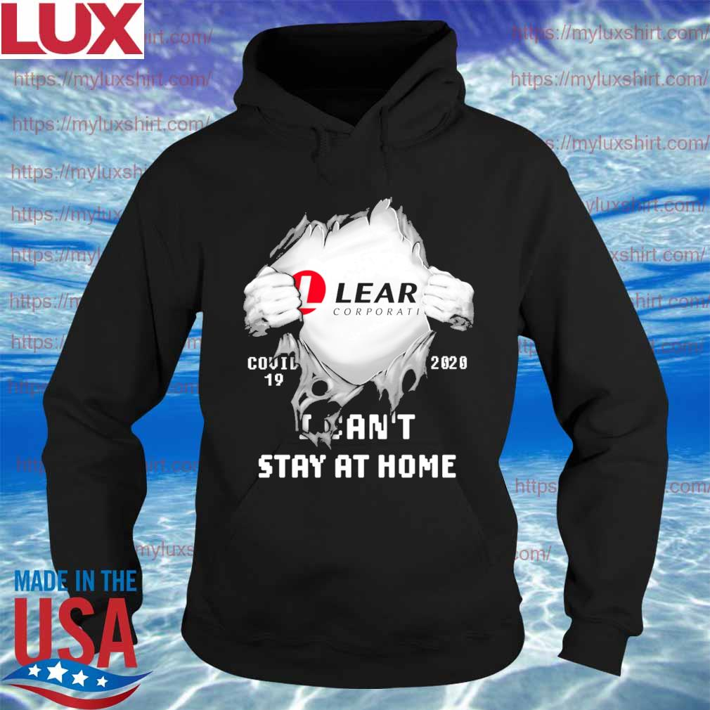 Blood inside me Lear Corporation Covid 19 2020 i can't stay at home s Hoodie