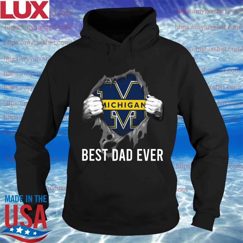 Blood inside me Michigan Wolverines football Best Dad Ever s Hoodie