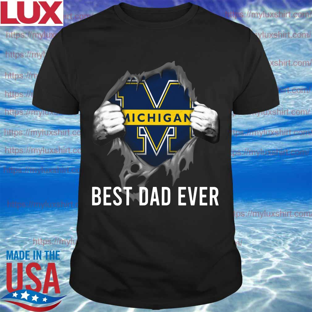 Blood inside me Michigan Wolverines football Best Dad Ever shirt