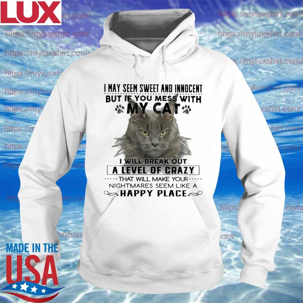 Cat i may seem sweer and innocent but if you mess with My cat happy place s Hoodie