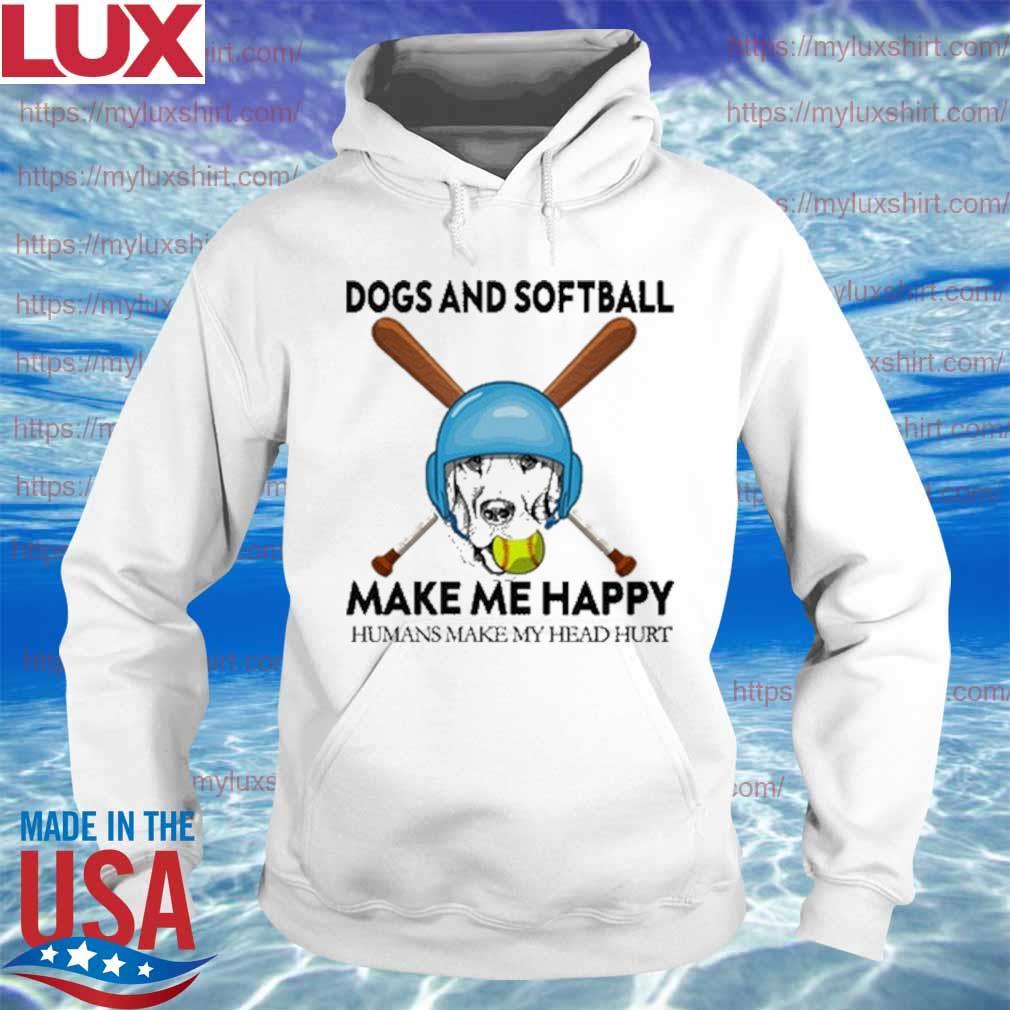 Dog and softball make me happy humans make my head hurt s Hoodie