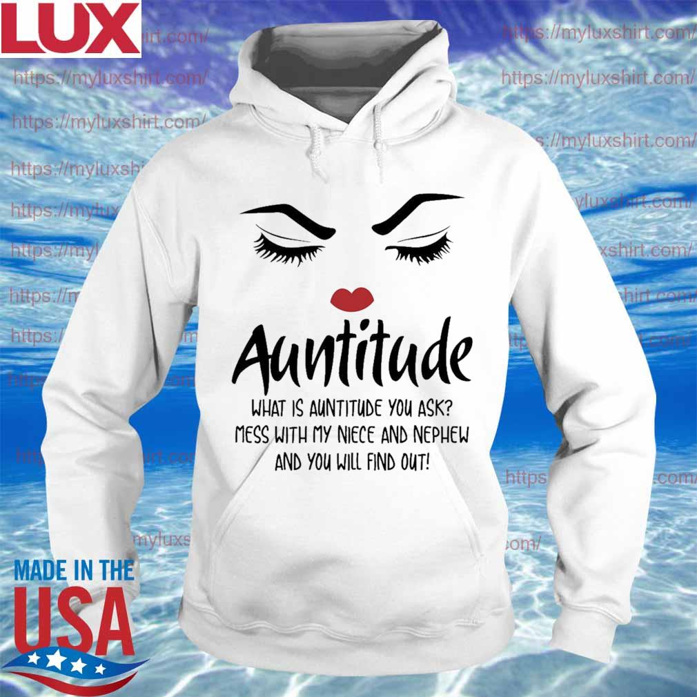 Face Auntitude what is auntitude you ask mess with my niece and nephew and you will find out s Hoodie