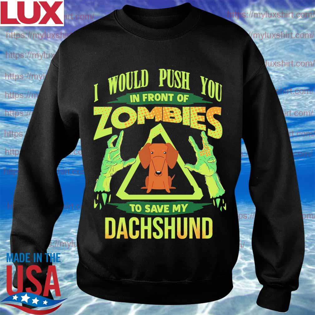 Halloween Zombie Dachshund Shirt For Men I Would Push You In Front Of Zombies To Save My Dachshund Women and Kids