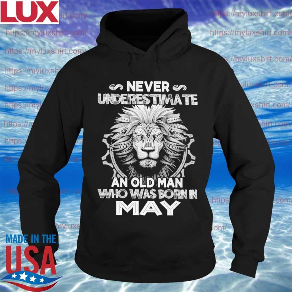 Lion never underestimate an old Man who was born in May s Hoodie