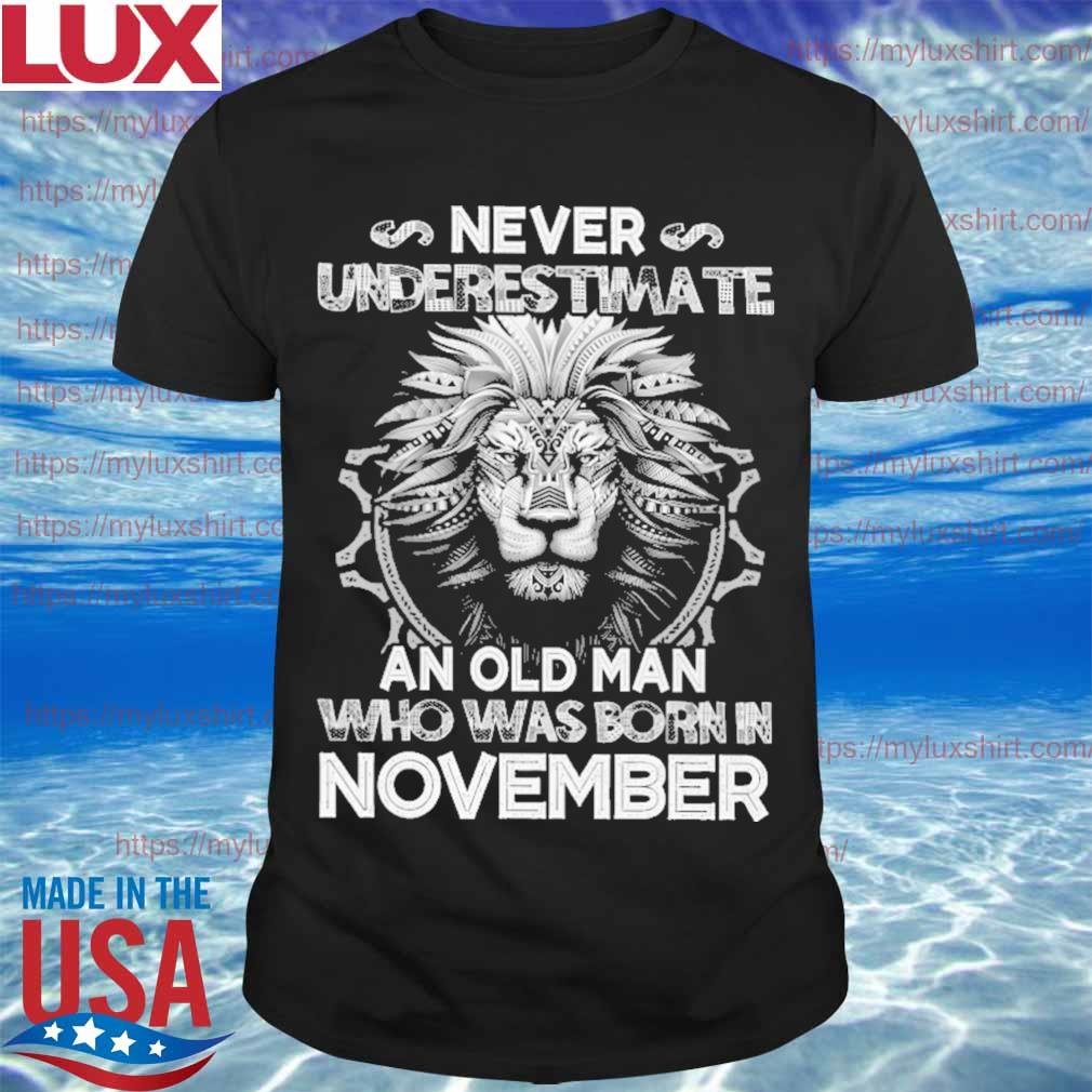 Lion never underestimate an old Man who was born in November shirt