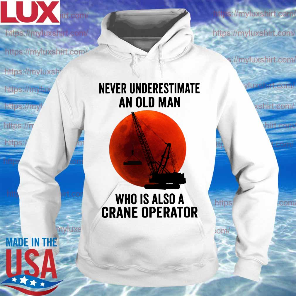 Never underestimate an old man who is also a crane operator sunset s Hoodie