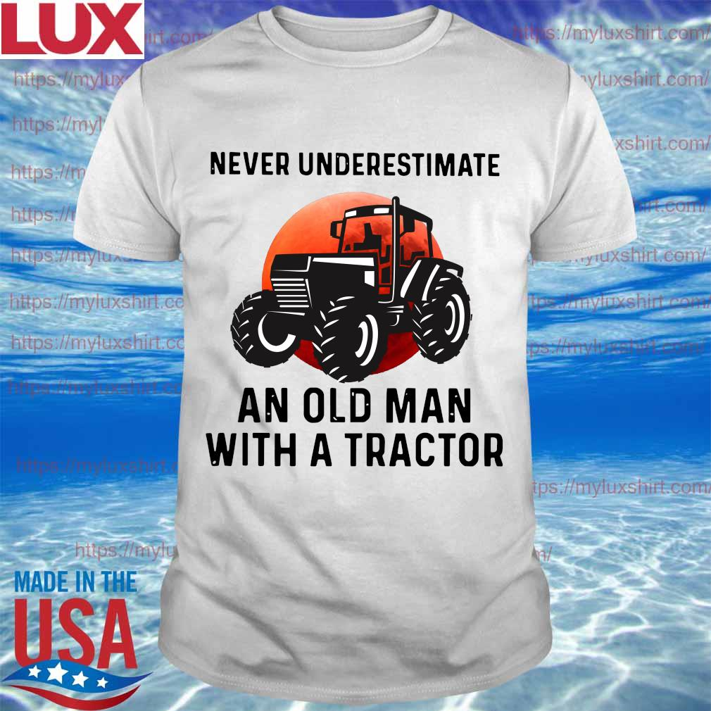 Never underestimate an old Man with a tractor shirt